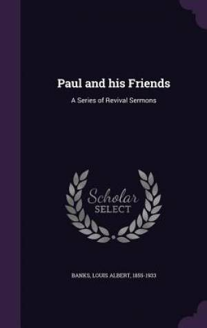 Paul and his Friends: A Series of Revival Sermons