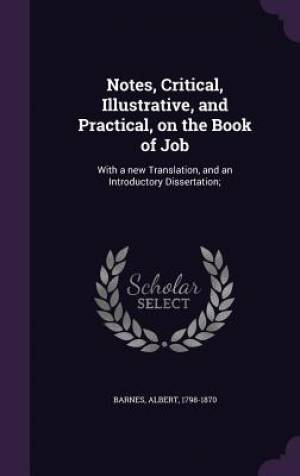 Notes, Critical, Illustrative, and Practical, on the Book of Job: With a new Translation, and an Introductory Dissertation;