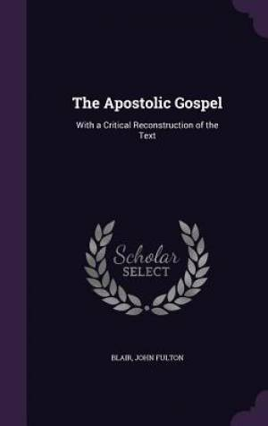 The Apostolic Gospel: With a Critical Reconstruction of the Text