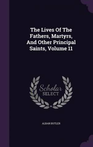 The Lives of the Fathers, Martyrs, and Other Principal Saints, Volume 11