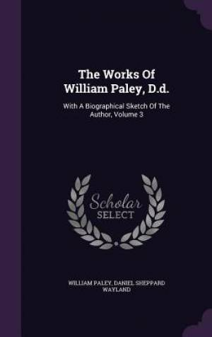 The Works Of William Paley, D.d.: With A Biographical Sketch Of The Author, Volume 3
