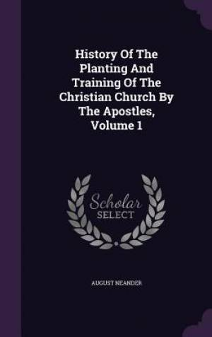 History Of The Planting And Training Of The Christian Church By The Apostles, Volume 1