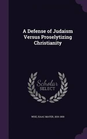 A Defense of Judaism Versus Proselytizing Christianity