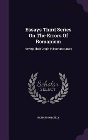 Essays Third Series On The Errors Of Romanism: Having Their Origin In Human Nature