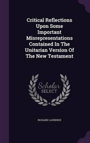 Critical Reflections Upon Some Important Misrepresentations Contained In The Unitarian Version Of The New Testament