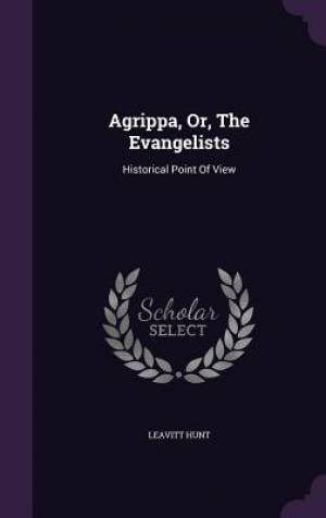 Agrippa, Or, The Evangelists: Historical Point Of View