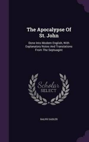 The Apocalypse Of St. John: Done Into Modern English, With Explanatory Notes And Translations From The Septuagint