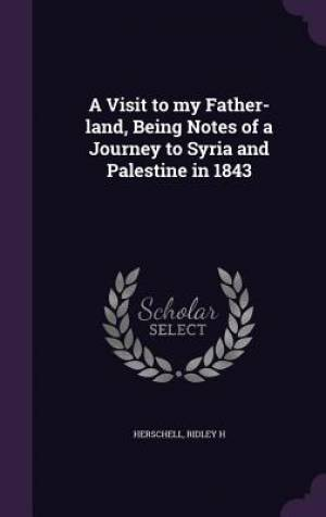 A Visit to my Father-land, Being Notes of a Journey to Syria and Palestine in 1843