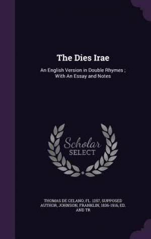 The Dies Irae: An English Version in Double Rhymes ; With An Essay and Notes