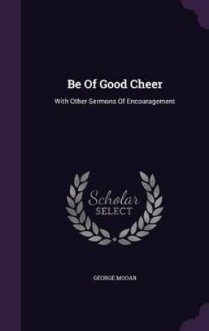 Be Of Good Cheer: With Other Sermons Of Encouragement