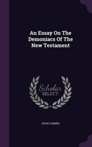 An Essay On The Demoniacs Of The New Testament
