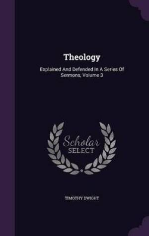 Theology: Explained And Defended In A Series Of Sermons, Volume 3