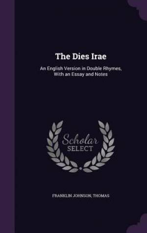 The Dies Irae: An English Version in Double Rhymes, With an Essay and Notes