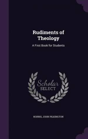 Rudiments of Theology: A First Book for Students