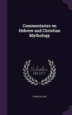 Commentaries on Hebrew and Christian Mythology
