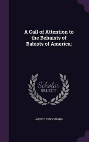 A Call of Attention to the Behaists of Babists of America;