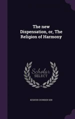 The new Dispensation, or, The Religion of Harmony