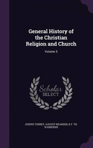 General History of the Christian Religion and Church: Volume 5
