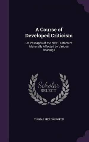A Course of Developed Criticism: On Passages of the New Testament Materially Affected by Various Readings