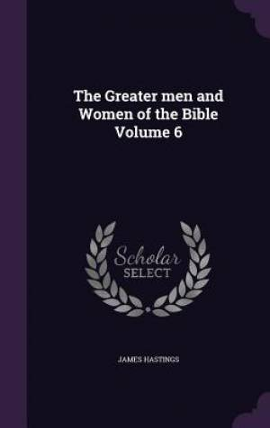 The Greater men and Women of the Bible Volume 6