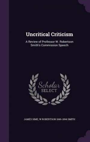 Uncritical Criticism: A Review of Professor W. Robertson Smith's Commission Speech