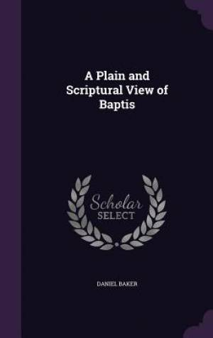 A Plain and Scriptural View of Baptis