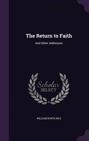 The Return to Faith: And Other Addresses