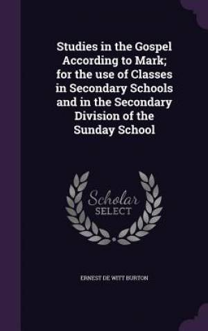 Studies in the Gospel According to Mark; for the use of Classes in Secondary Schools and in the Secondary Division of the Sunday School