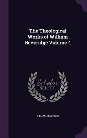 The Theological Works of William Beveridge Volume 4