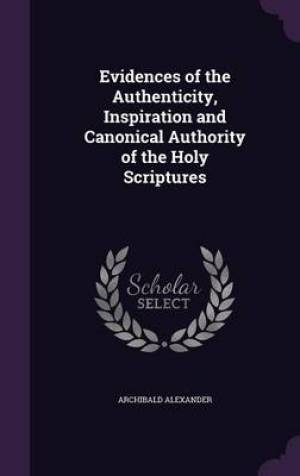 Evidences of the Authenticity, Inspiration and Canonical Authority of the Holy Scriptures