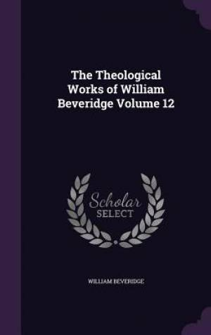 The Theological Works of William Beveridge Volume 12