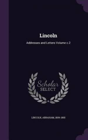 Lincoln: Addresses and Letters Volume c.2