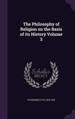 The Philosophy of Religion on the Basis of Its History Volume 3
