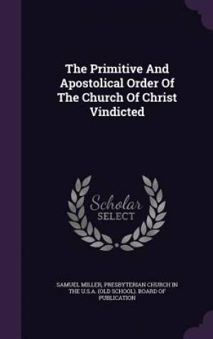 The Primitive And Apostolical Order Of The Church Of Christ Vindicted