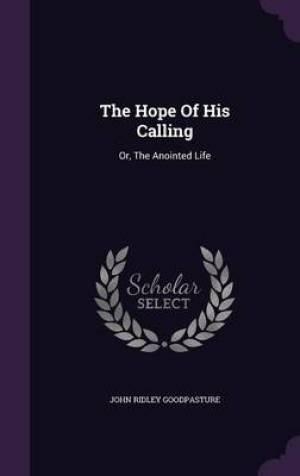 The Hope Of His Calling: Or, The Anointed Life