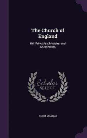 The Church of England: Her Principles, Ministry, and Sacraments