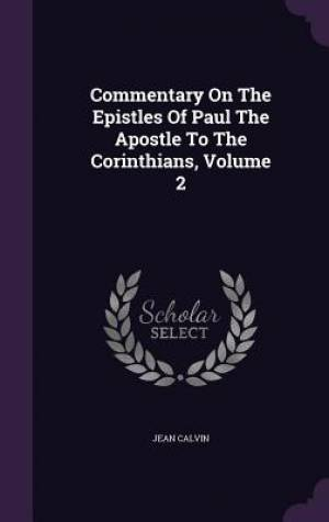 Commentary On The Epistles Of Paul The Apostle To The Corinthians, Volume 2
