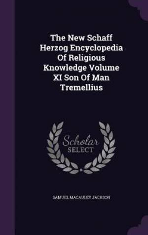 The New Schaff Herzog Encyclopedia Of Religious Knowledge Volume XI Son Of Man Tremellius