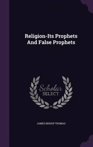 Religion-Its Prophets And False Prophets
