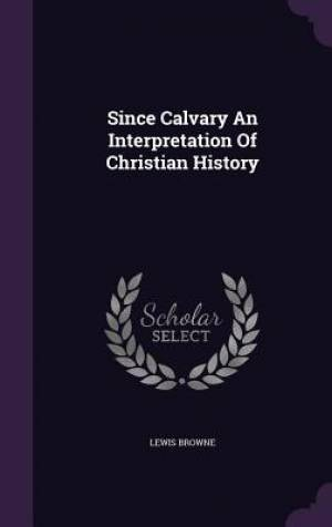 Since Calvary An Interpretation Of Christian History