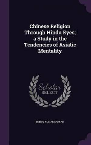 Chinese Religion Through Hindu Eyes; A Study in the Tendencies of Asiatic Mentality