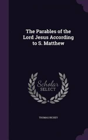 The Parables of the Lord Jesus According to S. Matthew