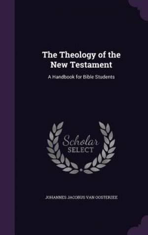 The Theology of the New Testament: A Handbook for Bible Students