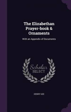 The Elizabethan Prayer-book & Ornaments: With an Appendix of Documents