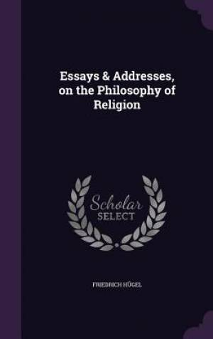 Essays & Addresses, on the Philosophy of Religion