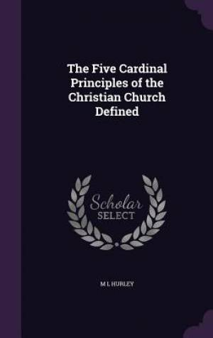 The Five Cardinal Principles of the Christian Church Defined
