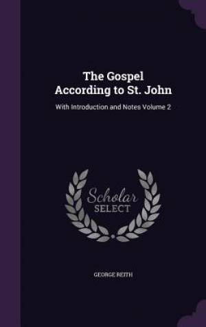 The Gospel According to St. John: With Introduction and Notes Volume 2