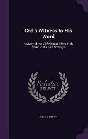 God's Witness to His Word: A Study of the Self-witness of the Holy Spirit to His own Writings