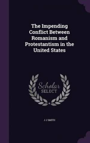 The Impending Conflict Between Romanism and Protestantism in the United States