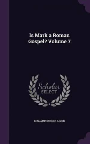 Is Mark a Roman Gospel? Volume 7
